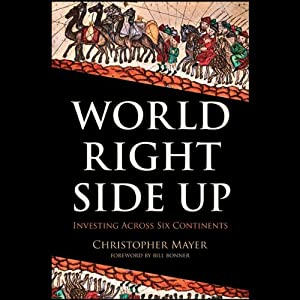 World Right Side Up: Investing Across Six Continents | [Christopher W. Mayer]