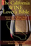 img - for The California Wine Lover's Bible: Never Let a Wine Snob Make You Feel Small (The Wine Lover's Bible) (Volume 2) book / textbook / text book