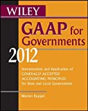 img - for Wiley GAAP for Governments 2012: Interpretation and Application of Generally Accepted Accounting Principles for State and Local Governments by Warren Ruppel (2012-03-06) book / textbook / text book