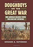 img - for Doughboys on the Great War: How American Soldiers Viewed Their Military Experience (Modern War Studies) by Edward A. Guti rrez (2014-09-19) book / textbook / text book