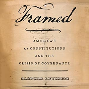 Framed: America's 51 Constitutions and the Crisis of Governance  | [Sanford Levinson]