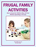 img - for Frugal Family Activities: How to Keep the Children Busy All Year Without Spending a Fortune (More for Less Guides Book 13) book / textbook / text book