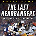The Last Headbangers: NFL Football in the Rowdy, Reckless 70s - The Era that Created Modern Sports