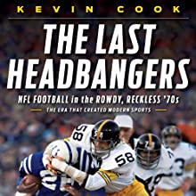 The Last Headbangers: NFL Football in the Rowdy, Reckless 70s - The Era that Created Modern Sports (       UNABRIDGED) by Kevin Cook Narrated by Bob Dunsworth