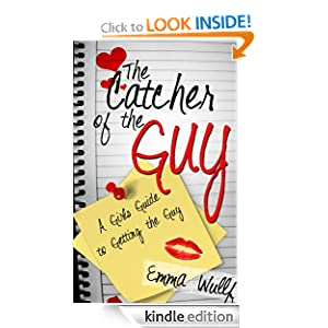 The Catcher of the Guy: A Girl's Guide to Getting the Guy