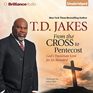 From the Cross to Pentecost: God's Passionate Love for Us Revealed | [T. D. Jakes]