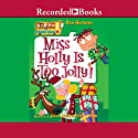 Miss Holly Is Too Jolly!: My Weird School, Book 14 Audiobook by Dan Gutman Narrated by Jared Goldsmith