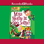 Miss Holly Is Too Jolly!: My Weird School, Book 14 (       UNABRIDGED) by Dan Gutman Narrated by Jared Goldsmith