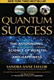 img - for Quantum Success: The Astounding Science of Wealth and Happiness book / textbook / text book