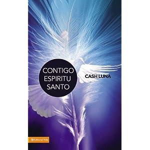 Contigo Espiritu Santo: 30 dias en el Espiritu de Dios (Spanish Edition) Cash Luna