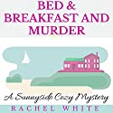 Bed & Breakfast and Murder: Sunnyside Cozy Mystery Series, Book 1 Audiobook by Rachel White Narrated by Kathleen Lisa Clarke
