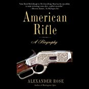 American Rifle: A Biography | [Alexander Rose]