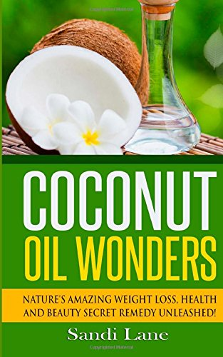 Coconut Oil Wonders: Nature's Amazing Weight loss, Health and Beauty Secret Remedy Unleashed!