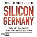Silicon Germany: Wie wir die digitale Transformation schaffen Hörbuch von Christoph Keese Gesprochen von: Frank Arnold