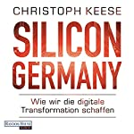 Silicon Germany: Wie wir die digitale Transformation schaffen | Christoph Keese