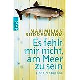 """Es fehlt mir nicht, am Meer zu sein: Eine Strandjugendvon """"Maximilian Buddenbohm"""""""