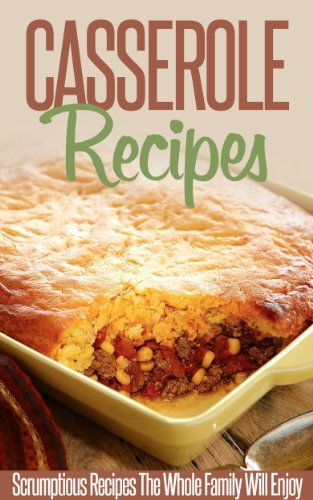 Casserole Recipes: Bake Until Bubbly- Amazing Casserole Recipes For Breakfast, Lunch And Dinner. (Simple Casserole Recipe Series) (Breakfast Casserole Recipes compare prices)