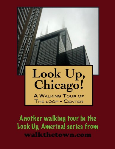 A Walking Tour of Chicago - The Loop (Center) (Look Up, America!)