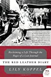 img - for By Lily Koppel The Red Leather Diary: Reclaiming a Life Through the Pages of a Lost Journal (P.S.) (Reprint) book / textbook / text book