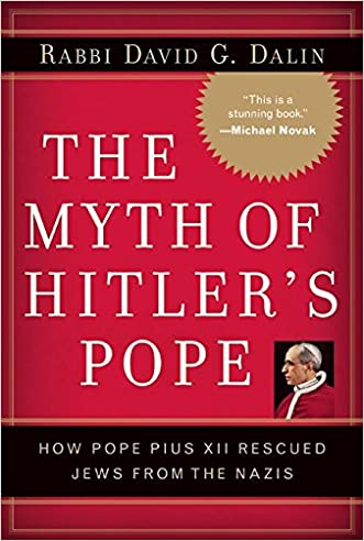 The Myth of Hitler's Pope: Pope Pius XII And His Secret War Against Nazi Germany written by David G. Dalin
