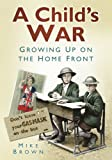 A Child's War: Growing Up On The Home Front