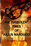 img - for The Turbulent Times of Julius Narducci book / textbook / text book