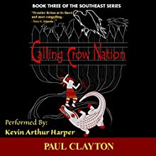 Calling Crow Nation: Book Three of the Southeast Series Audiobook by Paul Clayton Narrated by Kevin Arthur Harper