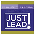 Just Lead!: A No-Whining, No-Complaining, No-Nonsense Practical Guide for Women Leaders in the Church | Sherry Surratt,Jenni Carton