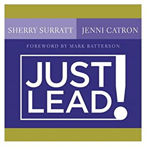 Just Lead!: A No-Whining, No-Complaining, No-Nonsense Practical Guide for Women Leaders in the Church | [Sherry Surratt, Jenni Carton]