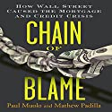 Chain of Blame: How Wall Street Caused the Mortgage and Credit Crisis (       UNABRIDGED) by Paul Muolo, Mathew Padilla Narrated by Walter Dixon