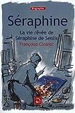 echange, troc Françoise Cloarec - Séraphine : La vie rêvée de Séraphine de Senlis (grands caractères)