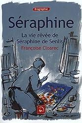 Séraphine : La vie rêvée de Séraphine de Senlis (grands caractères)