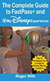 The Complete Guide to FastPass+ and My Disney Experience: Tips & strategies for a magical Disney World vacation
