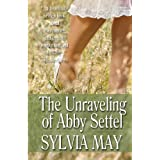 The Unraveling of Abby Settel ~ Sylvia May