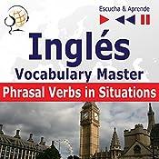 Inglés - Vocabulary Master: Phrasal Verbs in Situations - Nivel intermedio / avanzado B2-C1(Escucha & Aprende)   Dorota Guzik