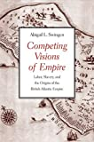 img - for Competing Visions of Empire: Labor, Slavery, and the Origins of the British Atlantic Empire book / textbook / text book