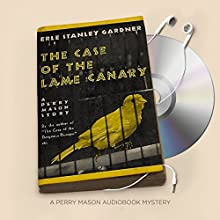 The Case of the Lame Canary: Perry Mason Series, Book 11 | Livre audio Auteur(s) : Erle Stanley Gardner Narrateur(s) : Alexander Cendese