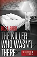 The Killer Who Wasn't There: The Killer Who Series Book 2