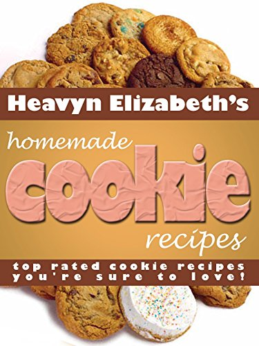 Homemade Cookie Recipes The Whole Family Will Love! by Heavyn Elizabeth