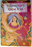 img - for Wall Paintings And Other Figurative Mural Art in Qajar Iran book / textbook / text book