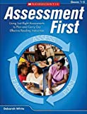 Assessment First: Using Just-Right Assessments to Plan and Carry Out Effective Reading Instruction