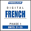 French Level 1 Lessons 21-25: Learn to Speak and Understand French with Pimsleur Language Programs  by  Pimsleur Narrated by  uncredited