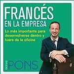 Francés en la empresa [French in the Office]: Lo más importante para desenvolverse dentro y fuera de la oficina |  Pons Idiomas