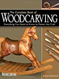 The Complete Book of Woodcarving: Everything You Need to Know to Master the Craft - 1565232925