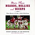 More than Beards, Bellies and Biceps: The Story of the 1993 Phillies (       UNABRIDGED) by Robert Gordon, Tom Burgoyne Narrated by Darren Stephens