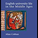 English University Life in the Middle Ages (       UNABRIDGED) by Alan Cobban Narrated by Ed Altman