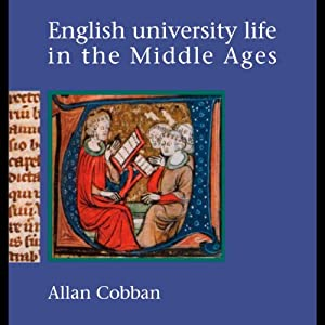 English University Life in the Middle Ages | [Alan Cobban]
