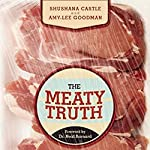 The Meaty Truth: Why Our Food Is Destroying Our Health and Environment - and Who Is Responsible | Shushana Castle,Amy-Lee Goodman