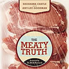 The Meaty Truth: Why Our Food Is Destroying Our Health and Environment - and Who Is Responsible (       UNABRIDGED) by Shushana Castle, Amy-Lee Goodman Narrated by Hannah Johnston