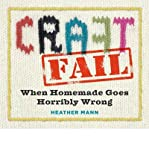 By Heather Mann CraftFail: When Homemade Goes Horribly Wrong [Paperback]